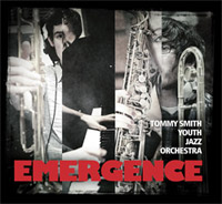 "Tommy Smith Youth Jazz Orchestra ""Emergence"""